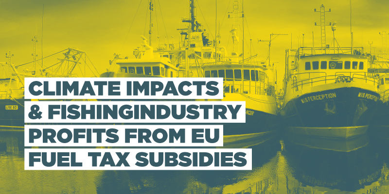 Report: Climate Impacts & Fishing Industry Profits From EU Fuel Tax Subsidies